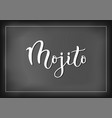 calligraphy lettering of mojito on chalkboard vector image vector image
