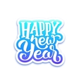 Happy New Year text on sticker with lettering vector image vector image