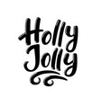 holly jolly hand-drawn lettering chrsitmas text vector image