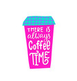 always coffee time shirt quote lettering vector image