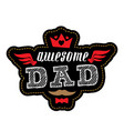 awesome dad - t-shirt print or patch with vector image vector image