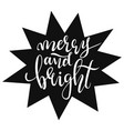 hand-written lettering phrase merry and bright vector image vector image