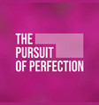 the pursuit of perfection life quote with modern vector image vector image