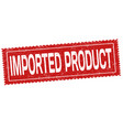 imported product grunge rubber stamp vector image vector image