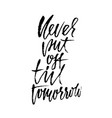 never put of till tomorrow inspirational and vector image