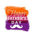 happy fathers day with colorful paint strokes vector image vector image