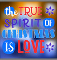true spirit of christmas is love christmas quote vector image