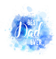 watercolor imitation blue splash with best dad vector image vector image