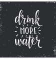 Drink more water Hand drawn typography poster vector image