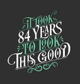 it took 84 years to look this good - 84 birthday vector image vector image