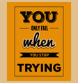 retro motivational quote you only fail when you vector image