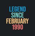 legend since february 1990 - retro vintage