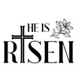 he is risen happy easter greeting card cross and vector image vector image