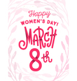 March 8th happy greeting card international day vector image vector image