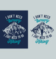 mountain hiking quote typography i dont need vector image