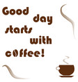good day starts with coffee logo - cup of coffee vector image