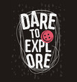 dare to explore creative t shirt design vector image