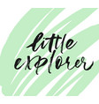 little explorer phrase handwritten with a brush vector image