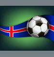 with soccet ball and flag of iceland vector image
