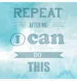 motivational quote on watercolor background vector image vector image