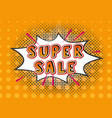 super sale pop art comic explosion with sale word vector image