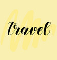 travel lettering for cards or posters on yellow vector image vector image