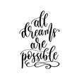 all dreams are possible - hand lettering vector image vector image