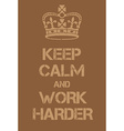 Keep Calm and Work Harder poster vector image vector image