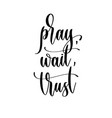 pray wait trust - hand lettering inscription vector image
