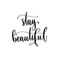 stay beautiful - hand lettering inscription vector image vector image