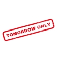Tomorrow Only Rubber Stamp vector image vector image