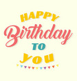 happy birthday to you flag background image vector image