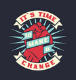 it is time to make a change vector image vector image