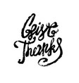 thanksgiving typography give thanks hand painted vector image