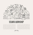 concept for sewing workshop with thin line icons vector image