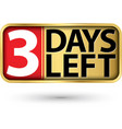 3 days left gold sign vector image