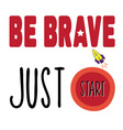 Be brave just start vector image