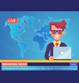 tv newscaster man reporting breaking news vector image