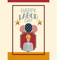 happy labor day card with buider and usa flag vector image