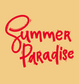 summer paradise lettering phrase for postcard vector image vector image