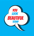 comic speech bubble with phrase you look beautiful vector image vector image