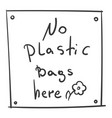 no plastic bags here handwritten text with flower vector image