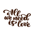 all we need is love hand written lettering modern vector image vector image