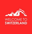 welcome to switzerland vector image vector image