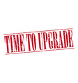 time to upgrade red grunge vintage stamp isolated vector image vector image
