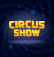 circus show text on swirl dark lighted background vector image