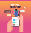 hands using smartphone with travel blogger on vector image vector image
