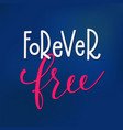 forever free t-shirt quote lettering vector image