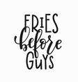 fries before guys t-shirt quote lettering vector image vector image