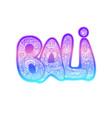 hand lettering inscription text - bali - famous vector image